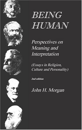 Being Human: Perspectives on Meaning and Interpretation (Essays in Religion, Culture and Personality)