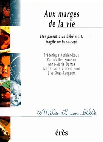 AUX MARGES DE LA VIE. Etre parent d'un bb mort, fragile ou handicap