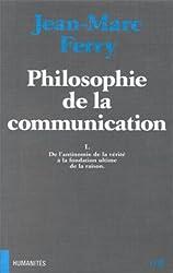 PHILOSOPHIE DE LA COMMUNICATION. Tome 1, De l'antinomie de la vérité à la fondation ultime de la raison