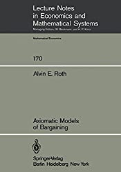 Axiomatic Models of Bargaining: Volume 170 (Lecture Notes in Economics and Mathematical Systems)