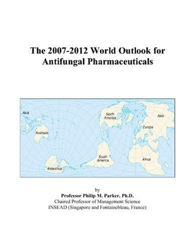 The 2007-2012 World Outlook for Antifungal Pharmaceuticals