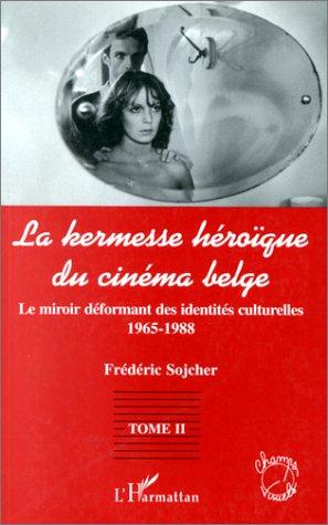 La kermesse héroïque belge. Tome 2 : le miroir déformant des identités culturelles par Frédéric Sojcher