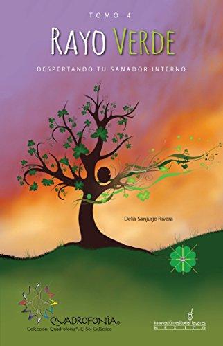 Rayo Verde: Despertando tu sanador interno (Quadrofonía, El Sol Galáctico) por Delia Sanjurjo