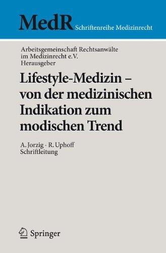 Lifestyle-Medizin - von der medizinischen Indikation zum modischen Trend: 22. Kölner Symposium der Arbeitsgemeinschaft Rechtsanwälte im Medizinrecht e.V. (MedR Schriftenreihe Medizinrecht)