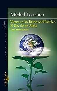 'Viernes o los limbos del Pacífico; El Rey de los Alisos; Los meteoros' par Michel Tournier