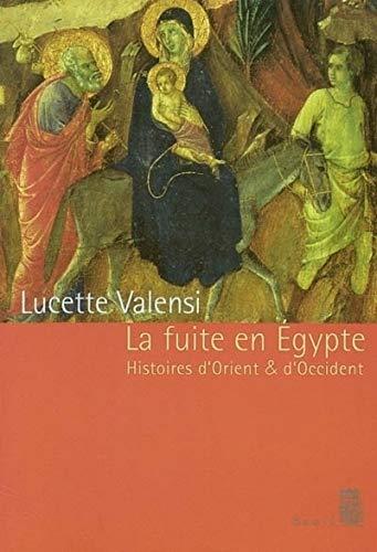 La Fuite en Egypte : Histoires d'Orient & d'Occident par Lucette Valensi