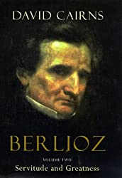 Berlioz: Volume Two: Servitude and Greatness by David Cairns (2000-03-06)