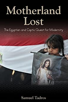 Motherland Lost: The Egyptian and Coptic Quest for Modernity (Herbert and Jane Dwight Working Group on Islamism and the International Order) di [Tadros, Samuel]