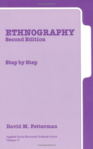 Ethnography: Step-by-Step (Applied Social Research Methods): Written by David M. Fetterman, 1998 Edition, (2nd Revised edition) Publisher: SAGE Publications, Inc [Paperback]
