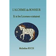 L'Alchimie du Bonheur: Et si les Licornes existaient...