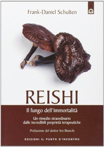 Reishi. Il fungo dell'immortalità. Un rimedio straordinario dalle miracolose proprietà terapeutiche
