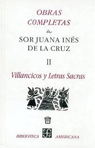 Obras completas sor Juana Inés de la Cruz 2 villancicos y letras sacras par Sor Juana Inés de la Cruz