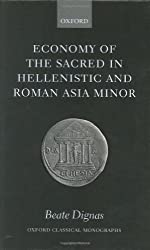 Economy of the Sacred in Hellenistic and Roman Asia Minor ( O.C.M. ) (Oxford Classical Monographs) by Beate Dignas (2002-12-12)