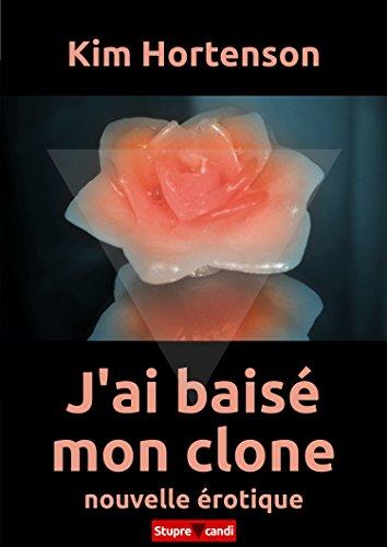 Couverture du livre J'ai baisé mon clone (Nouvelle érotique)