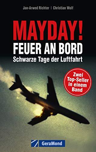 Mayday! Feuer an Bord: Flugunfälle: Mayday! Feuer an Bord, Schwarze Tage der Luftfahrt. Luftfahrtexperten untersuchen Flugunfälle, Notlandungen und Flugzeugabstürze