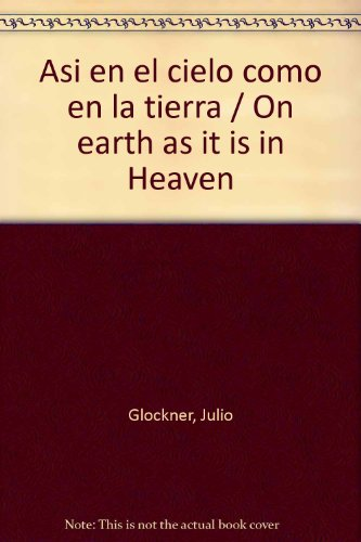 Asi en el cielo como en la tierra / On earth as it is in Heaven por Julio Glockner