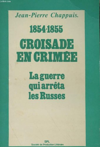 1854-1855 Croisade en Crimée - La guerre qui arrêta les Russes.