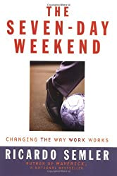 The Seven-Day Weekend: Changing the Way Work Works by Ricardo Semler (2004-05-03)