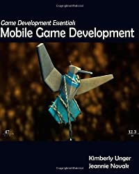 Game Development Essentials: Mobile Game Development by Kimberly Unger (2011-10-19)
