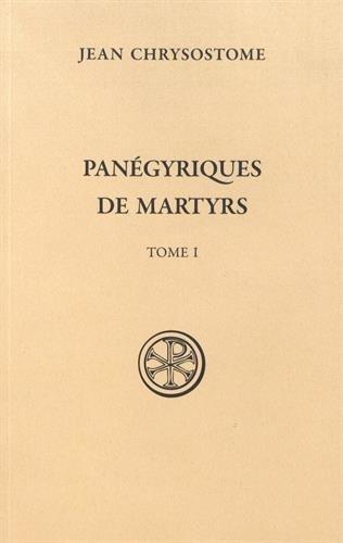 Panégyriques de martyrs : Tome 1