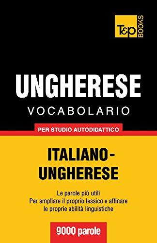 Vocabolario Italiano-Ungherese per studio autodidattico - 9000 parole