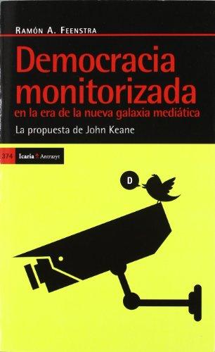 Democracia Monotorizada En La Era De La Nueva Galaxia Mediática: La Propuesta De John Keane (Antrazyt)
