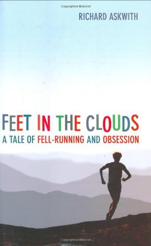 Feet in the Clouds: A Tale of Fell-Running and Obsession by Richard Askwith (2004-05-29)