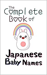 The Complete Book of Japanese Baby Names: Over 2000 Baby Names from Japan (English Edition)