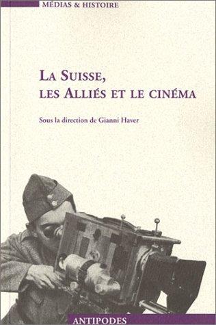 La Suisse, les Alliés et le Cinéma : Propagande et représentation, 1939-1945