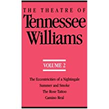 "The Theatre of Tennessee Williams, Volume 2: Eccentricities of a Nightingale, Summer and Smoke, The Rose Tattoo, Camino Real: ""Eccentric of a ... v. 2 (Theatre of Tennessee Williams Vol. II)"