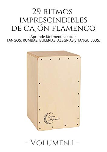 29 RITMOS IMPRESCINDIBLES DE CAJÓN FLAMENCO. Volumen 1: Aprende fácilmente a tocar  TANGOS, RUMBAS, BULERÍAS, ALEGRÍAS y TANGUILLOS. por Victor Diaz Lobaton