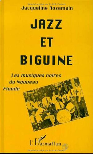 Jazz et biguine: Les musiques noires du Nouveau-Monde par Jacqueline Rosemain
