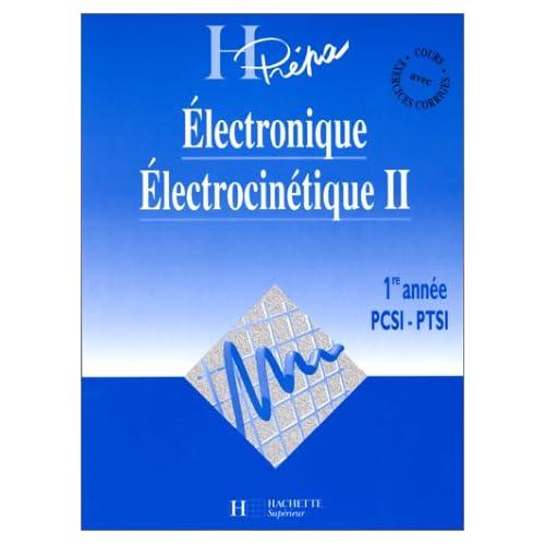 ELECTRONIQUE ELECTROCINETIQUE. Tome 2, 1ère année PCSI-PTSI