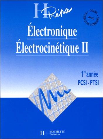 ELECTRONIQUE ELECTROCINETIQUE. Tome 2, 1re anne PCSI-PTSI