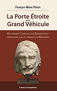 La Porte Etroite et le Grand Véhicule par François-Marie Périer