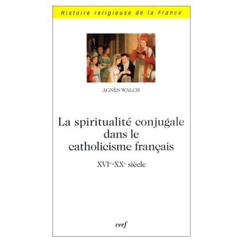 La Spiritualité conjugale dans le catholicisme français : XVIe-XXe siècle