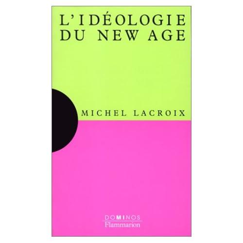 L'idéologie du New age : Un exposé pour comprendre, un essai pour réfléchir