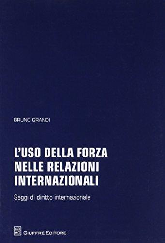 L'uso della forza nelle relazioni internazionali. Saggi di diritto internazionale