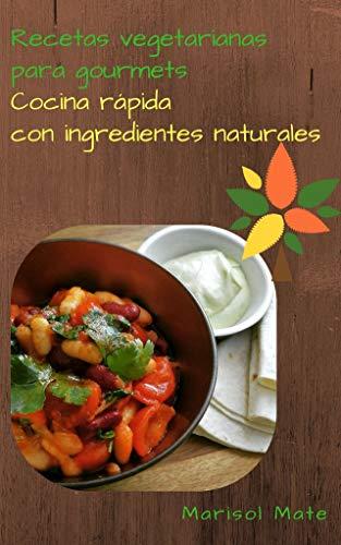 Recetas vegetarianas para gourmets. Cocina rápida con ingred
