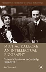 Micha? Kalecki: An Intellectual Biography: Volume I Rendezvous in Cambridge 1899-1939