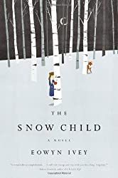 The Snow Child: A Novel (Pulitzer Prize in Letters: Fiction Finalists) by Eowyn Ivey (2012-02-01)