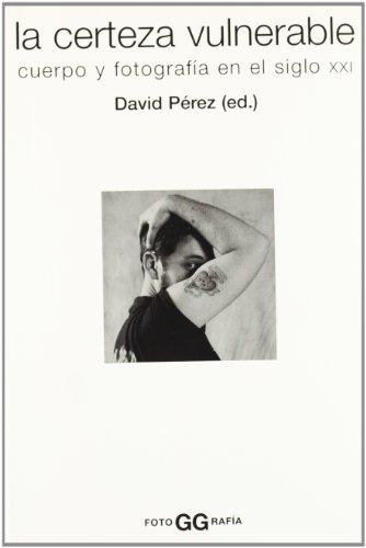 Descargar Libro La certeza vulnerable: Cuerpo y fotografía en el siglo XXI (FotoGGrafía) de David Pérez