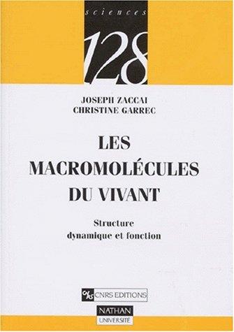 Les macromolécules du vivant : Structure, dynamique et fonction par Joseph Zaccai, Christine Garrec