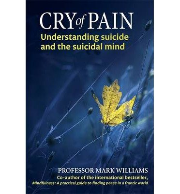 [(Cry of Pain: Understanding Suicide and the Suicidal Mind)] [Author: J. Mark G. Williams] published on (July, 2014)