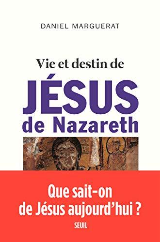 Vie et destin de Jésus de Nazareth par  Daniel Marguerat