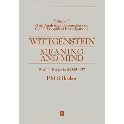 Wittgenstein: Meaning and Mind (An Analytical Commentary on the Philosophical Investigations, Vol. 3, Part 2: Exegesis 243-427) by P. M. S. Hacker (1993-10-08)