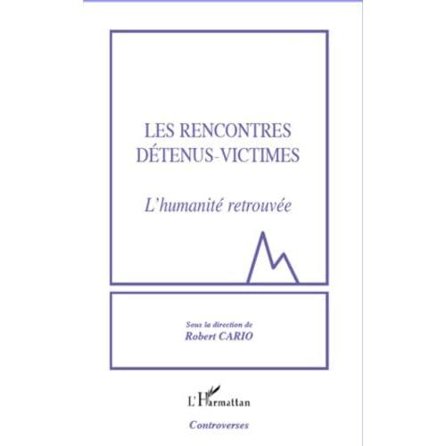 Les rencontres détenus-victimes: L'humanité retrouvée (Sciences criminelles)
