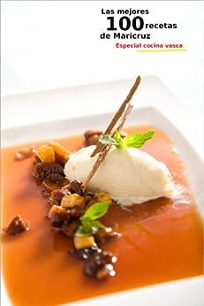 Las mejores 100 Recetas de Maricruz. Especial Cocina Vasca