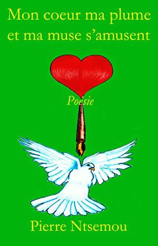 Couverture du livre Mon cœur, ma plume et ma muse s'amusent: Poésie