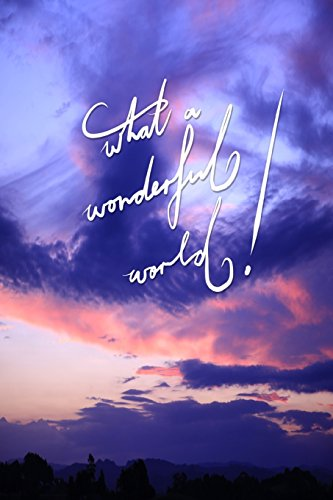 What a wonderful world: 6x9 Inch Lined a Journal designed to remind you that it really is a wonderful world! Look for the wonders and you will be Calligraphy Art with photography, GIFT IDEA